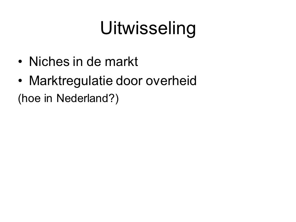 Uitwisseling Niches in de markt Marktregulatie door overheid (hoe in Nederland?)