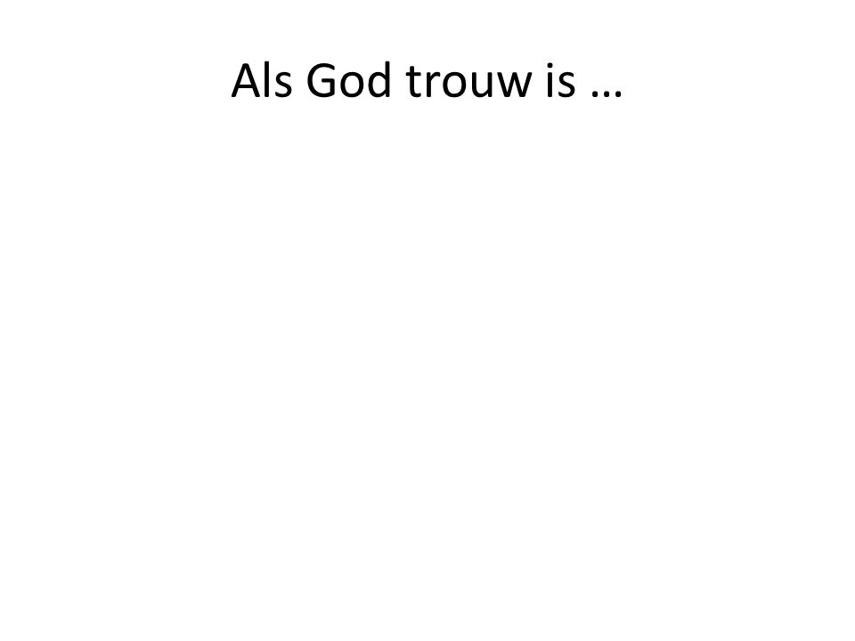 Als God trouw is …