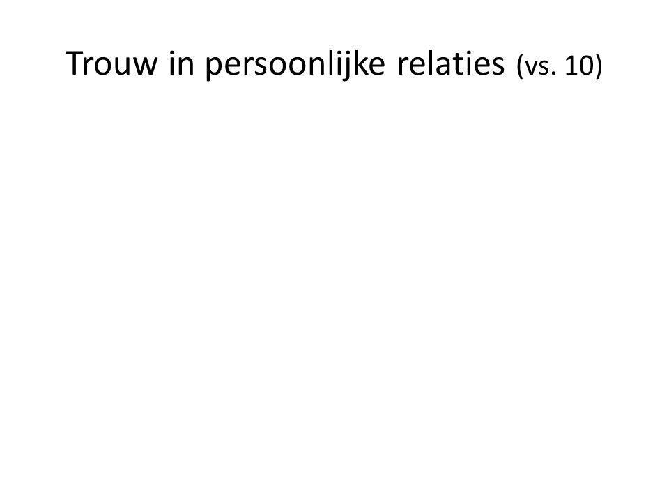 Trouw in persoonlijke relaties (vs. 10)
