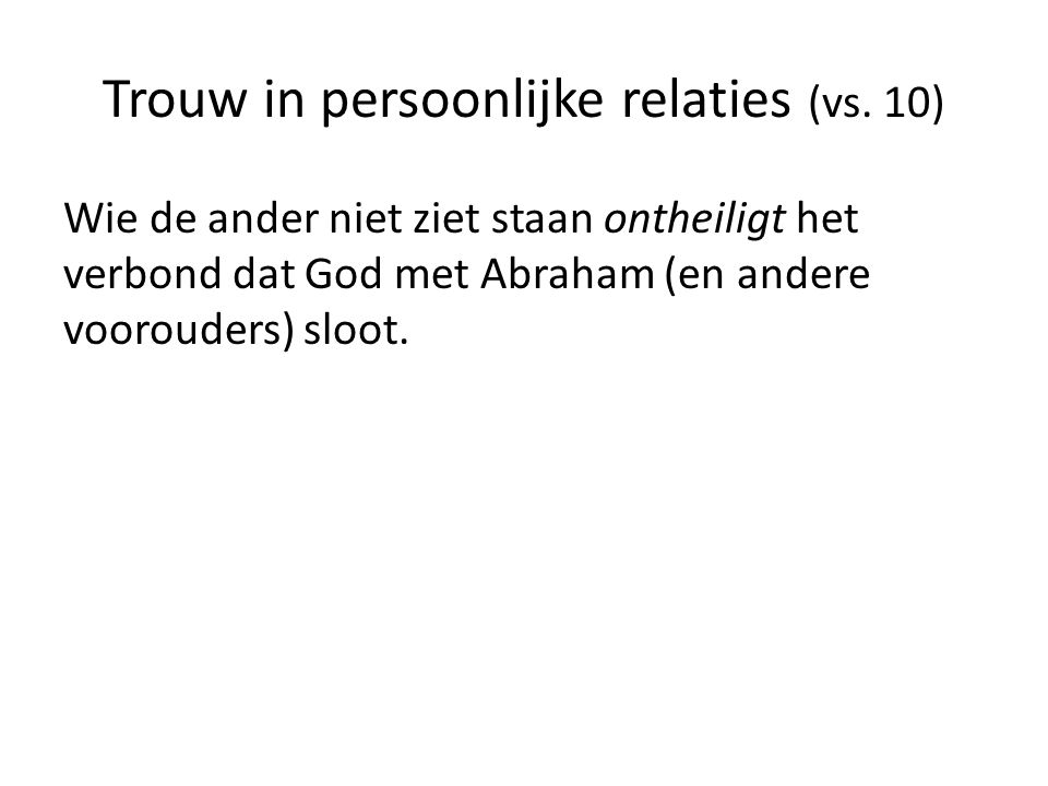 Wie de ander niet ziet staan ontheiligt het verbond dat God met Abraham (en andere voorouders) sloot.