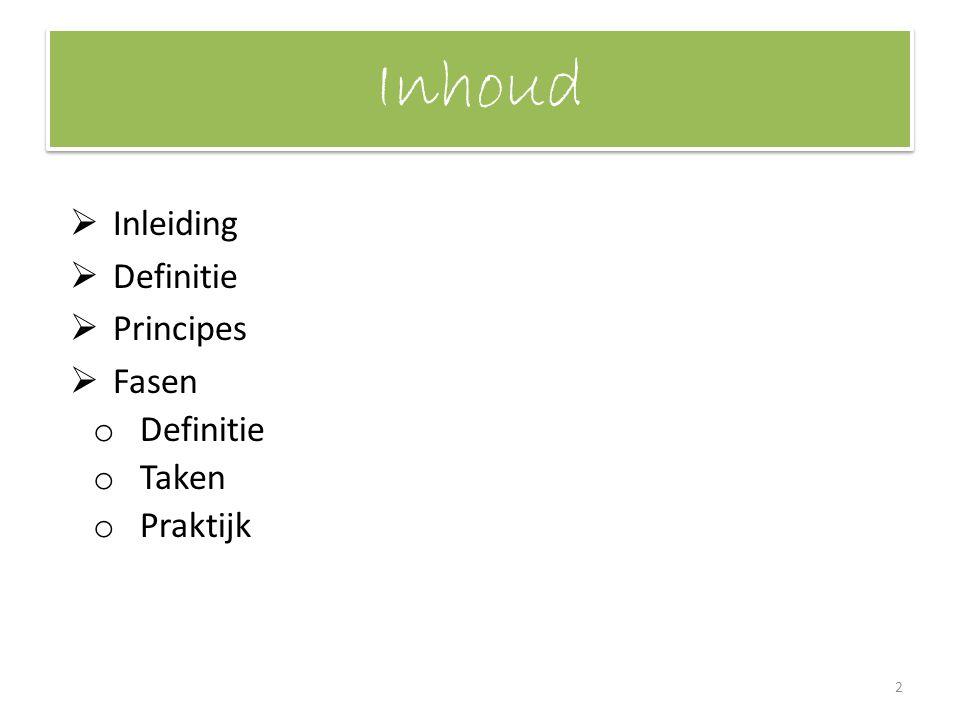 Inhoud  Inleiding  Definitie  Principes  Fasen o Definitie o Taken o Praktijk 2