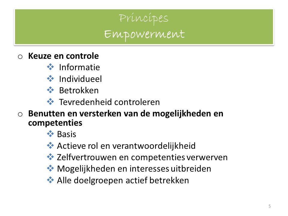 Principes Empowerment o Keuze en controle  Informatie  Individueel  Betrokken  Tevredenheid controleren o Benutten en versterken van de mogelijkhe