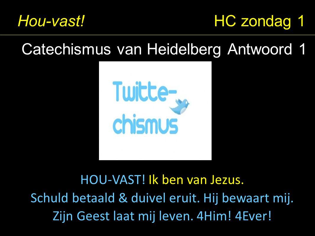Hou-vast.HC zondag 1 Catechismus van Heidelberg Antwoord 1 HOU-VAST.