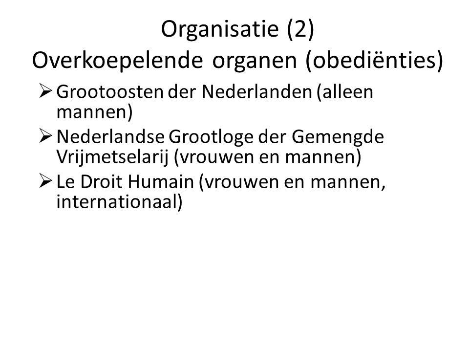 Organisatie (2) Overkoepelende organen (obediënties)  Grootoosten der Nederlanden (alleen mannen)  Nederlandse Grootloge der Gemengde Vrijmetselarij