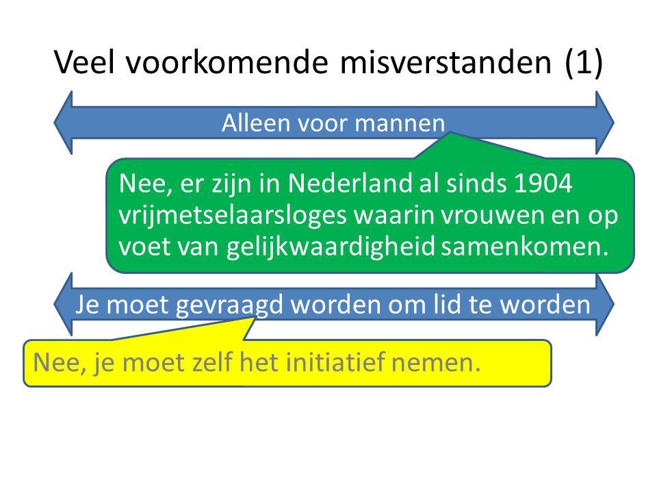 Veel voorkomende misverstanden (1) Alleen voor mannen Nee, er zijn in Nederland al sinds 1904 vrijmetselaarsloges waarin vrouwen en op voet van gelijk