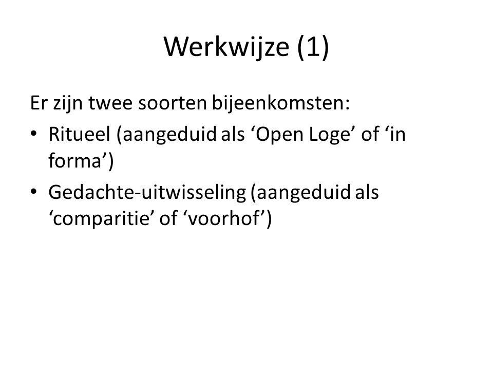 Werkwijze (1) Er zijn twee soorten bijeenkomsten: Ritueel (aangeduid als 'Open Loge' of 'in forma') Gedachte-uitwisseling (aangeduid als 'comparitie'