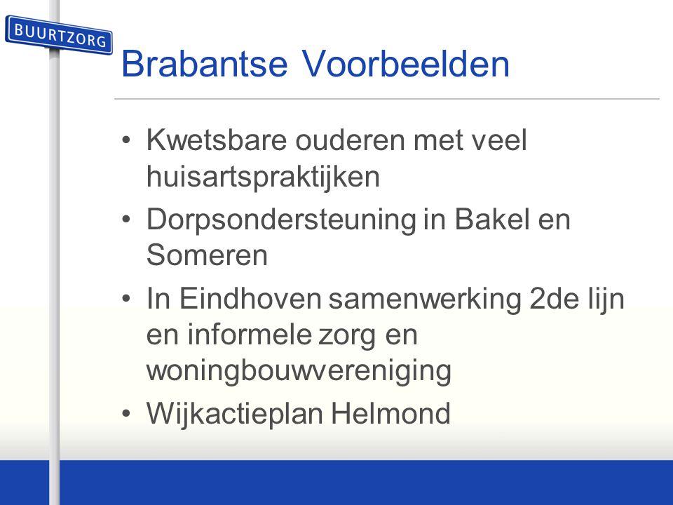 Brabantse Voorbeelden Kwetsbare ouderen met veel huisartspraktijken Dorpsondersteuning in Bakel en Someren In Eindhoven samenwerking 2de lijn en infor