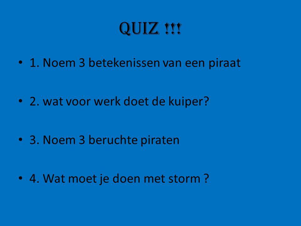 Quiz !!.1. Noem 3 betekenissen van een piraat 2. wat voor werk doet de kuiper.