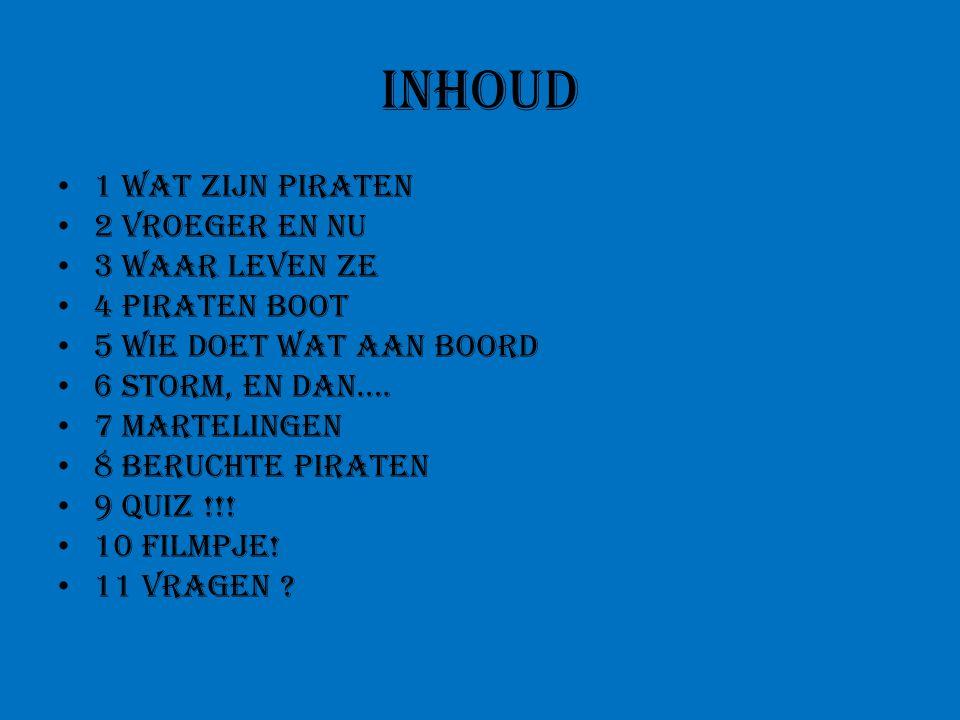 Inhoud 1 Wat zijn piraten 2 vroeger en nu 3 waar leven ze 4 piraten boot 5 Wie doet wat aan boord 6 storm, en dan….