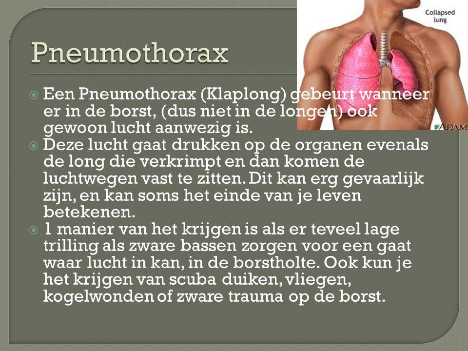  Een Pneumothorax (Klaplong) gebeurt wanneer er in de borst, (dus niet in de longen) ook gewoon lucht aanwezig is.  Deze lucht gaat drukken op de or