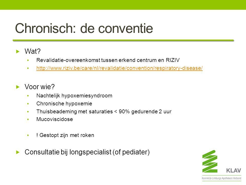 Chronisch: de conventie  Wat?  Revalidatie-overeenkomst tussen erkend centrum en RIZIV  http://www.riziv.be/care/nl/revalidatie/convention/respirat
