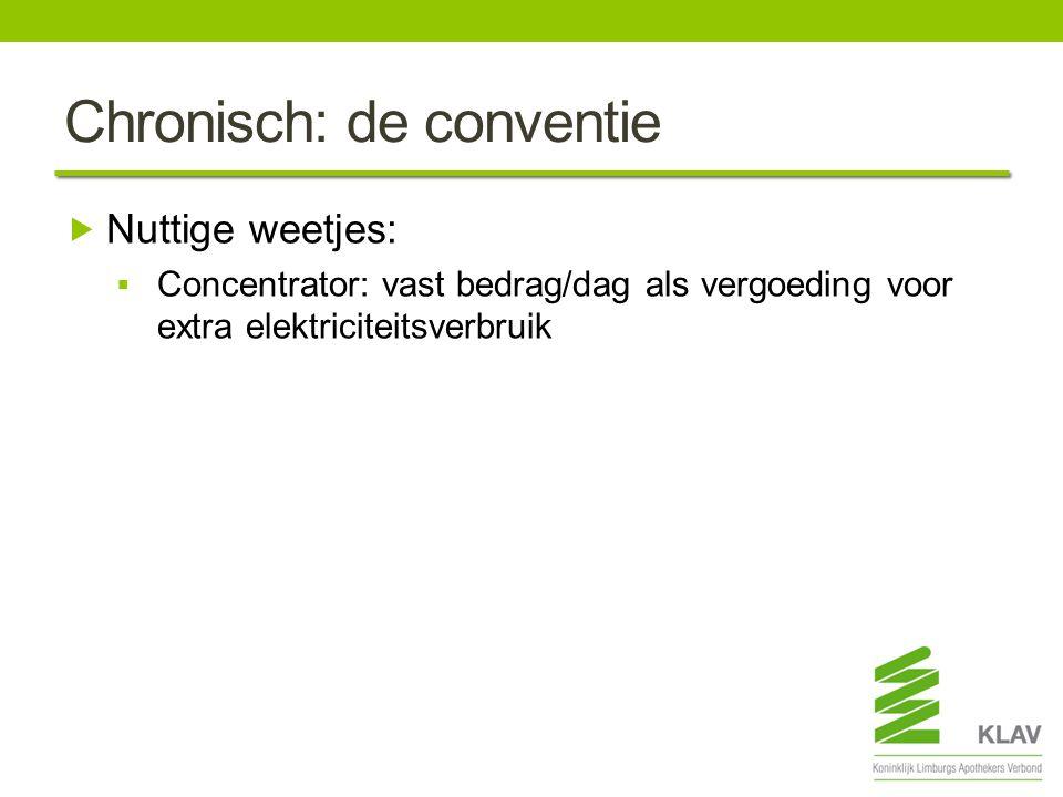 Chronisch: de conventie  Nuttige weetjes:  Concentrator: vast bedrag/dag als vergoeding voor extra elektriciteitsverbruik