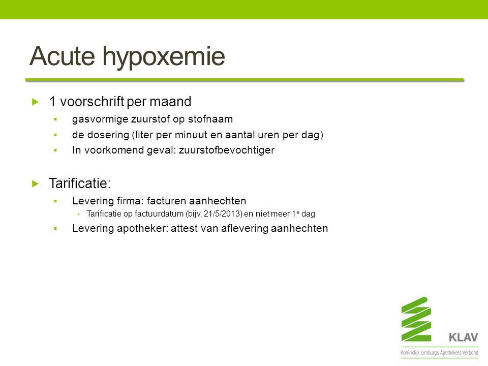 Acute hypoxemie  1 voorschrift per maand  gasvormige zuurstof op stofnaam  de dosering (liter per minuut en aantal uren per dag)  In voorkomend ge