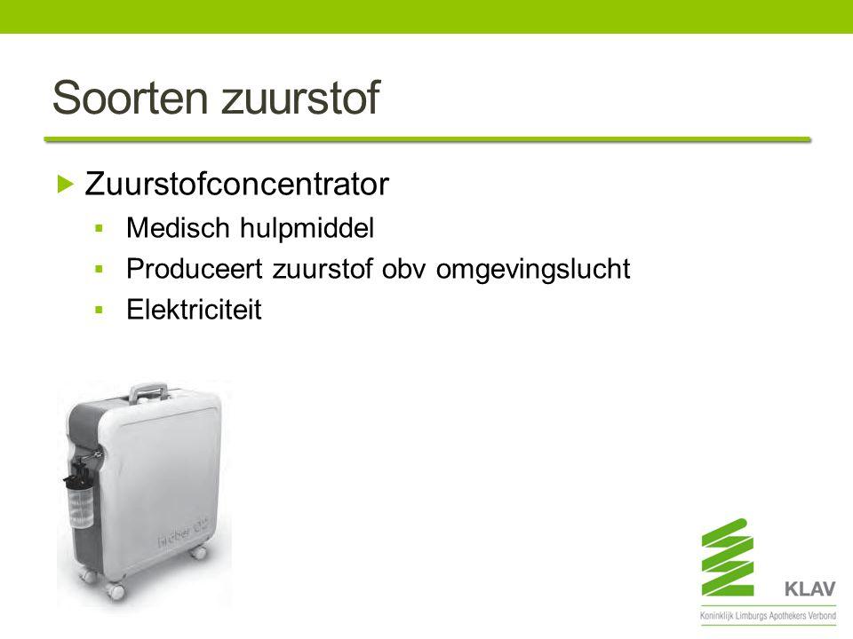 Soorten zuurstof  Zuurstofconcentrator  Medisch hulpmiddel  Produceert zuurstof obv omgevingslucht  Elektriciteit