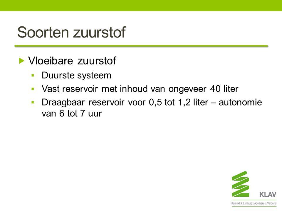 Soorten zuurstof  Vloeibare zuurstof  Duurste systeem  Vast reservoir met inhoud van ongeveer 40 liter  Draagbaar reservoir voor 0,5 tot 1,2 liter