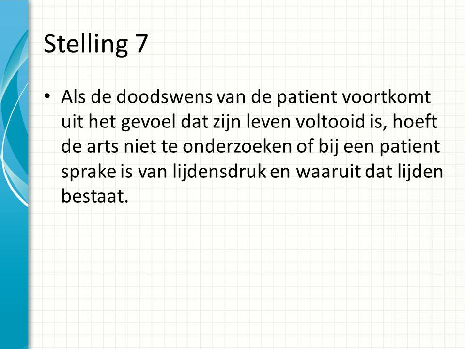 Stelling 7 Als de doodswens van de patient voortkomt uit het gevoel dat zijn leven voltooid is, hoeft de arts niet te onderzoeken of bij een patient s