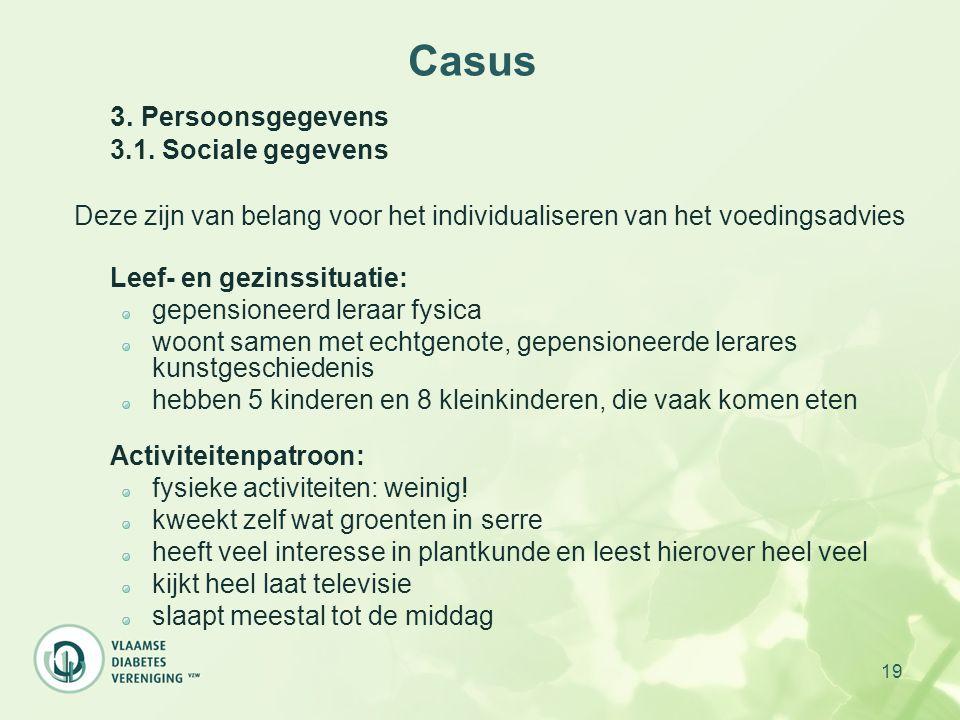 19 Casus 3. Persoonsgegevens 3.1. Sociale gegevens Deze zijn van belang voor het individualiseren van het voedingsadvies Leef- en gezinssituatie: gepe