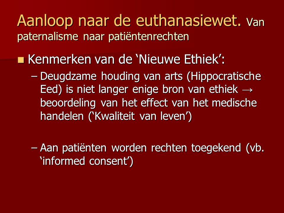 Aanloop naar de euthanasiewet. Van paternalisme naar patiëntenrechten Kenmerken van de 'Nieuwe Ethiek': Kenmerken van de 'Nieuwe Ethiek': –Deugdzame h