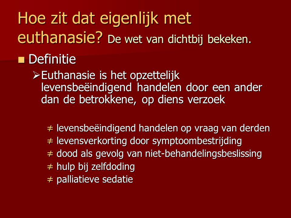 Hoe zit dat eigenlijk met euthanasie? De wet van dichtbij bekeken. Definitie Definitie  Euthanasie is het opzettelijk levensbeëindigend handelen door