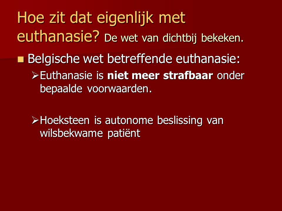 Hoe zit dat eigenlijk met euthanasie? De wet van dichtbij bekeken. Belgische wet betreffende euthanasie: Belgische wet betreffende euthanasie:  Eutha
