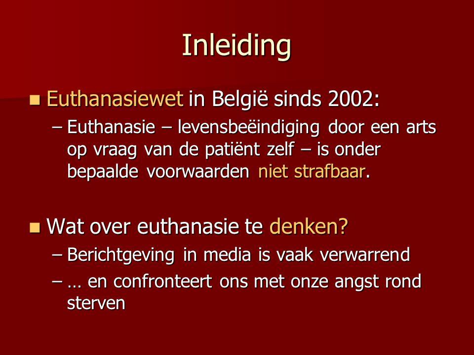 Inleiding Euthanasiewet in België sinds 2002: Euthanasiewet in België sinds 2002: –Euthanasie – levensbeëindiging door een arts op vraag van de patiën