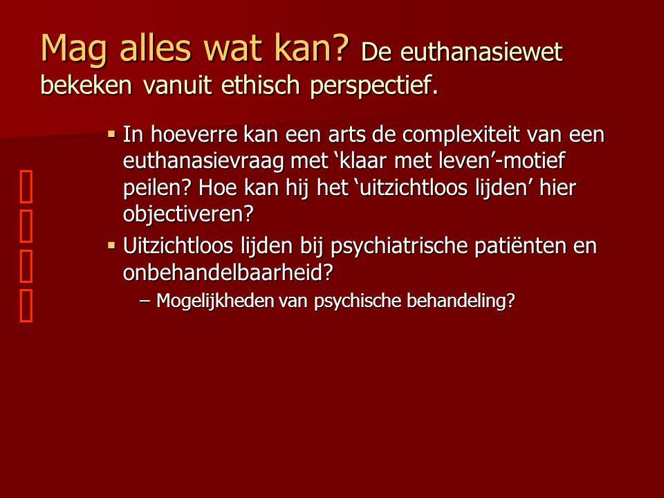 Mag alles wat kan? De euthanasiewet bekeken vanuit ethisch perspectief.  In hoeverre kan een arts de complexiteit van een euthanasievraag met 'klaar