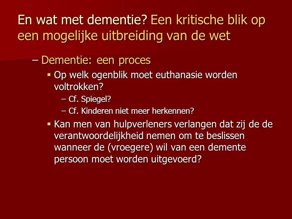 En wat met dementie? Een kritische blik op een mogelijke uitbreiding van de wet –Dementie: een proces  Op welk ogenblik moet euthanasie worden voltro