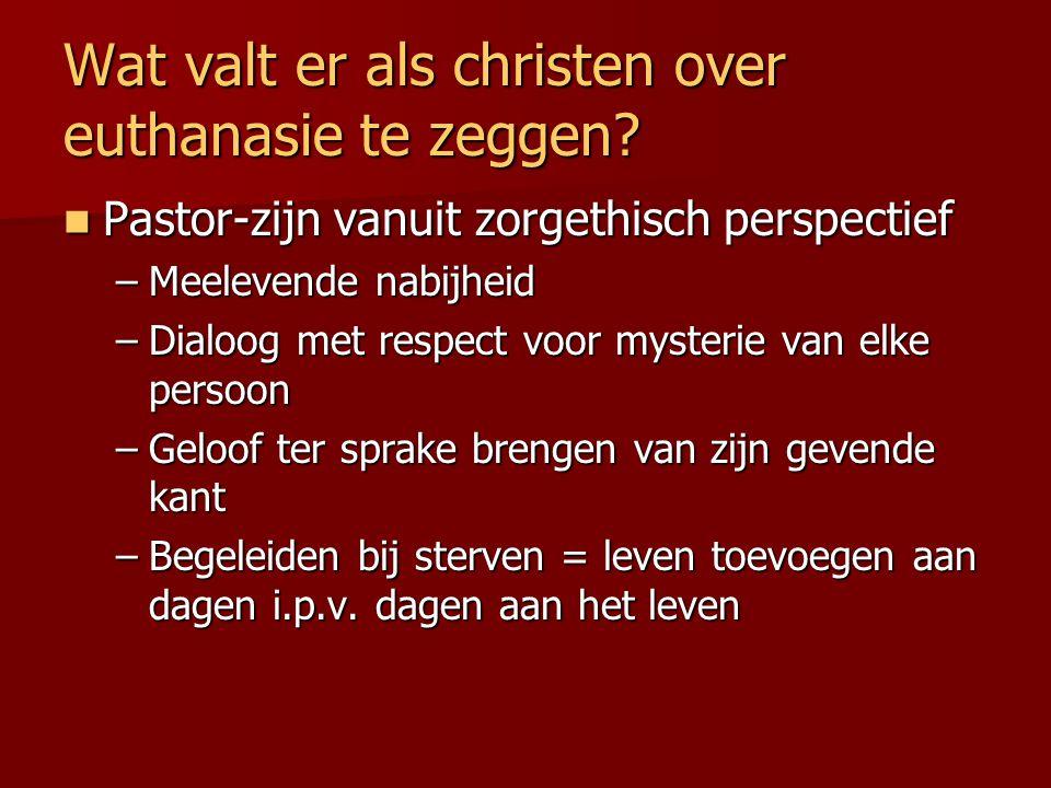 Wat valt er als christen over euthanasie te zeggen? Pastor-zijn vanuit zorgethisch perspectief Pastor-zijn vanuit zorgethisch perspectief –Meelevende