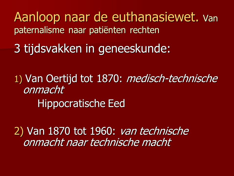 3 tijdsvakken in geneeskunde: 1) Van Oertijd tot 1870: medisch-technische onmacht Hippocratische Eed 2) Van 1870 tot 1960: van technische onmacht naar
