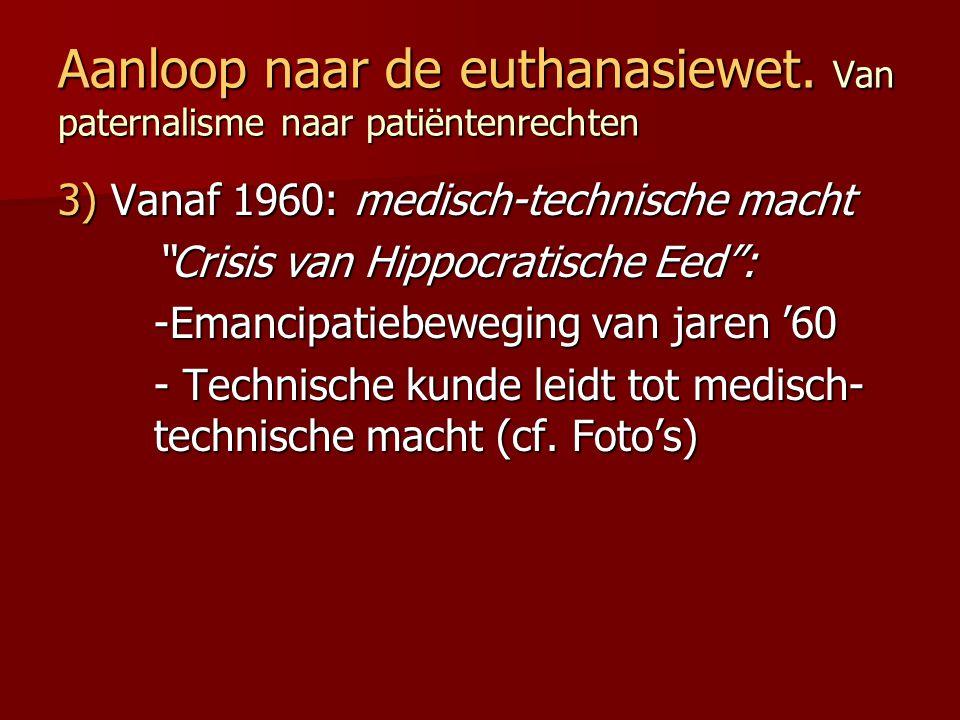 """Aanloop naar de euthanasiewet. Van paternalisme naar patiëntenrechten 3) Vanaf 1960: medisch-technische macht """"Crisis van Hippocratische Eed"""": -Emanci"""