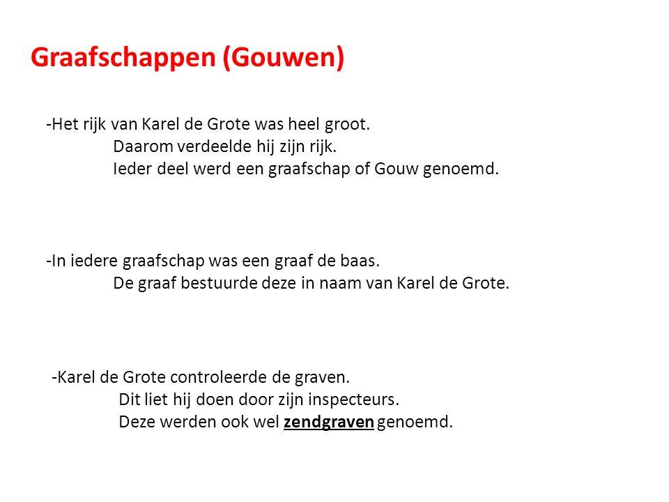 Graafschappen (Gouwen) -Het rijk van Karel de Grote was heel groot. Daarom verdeelde hij zijn rijk. Ieder deel werd een graafschap of Gouw genoemd. -I