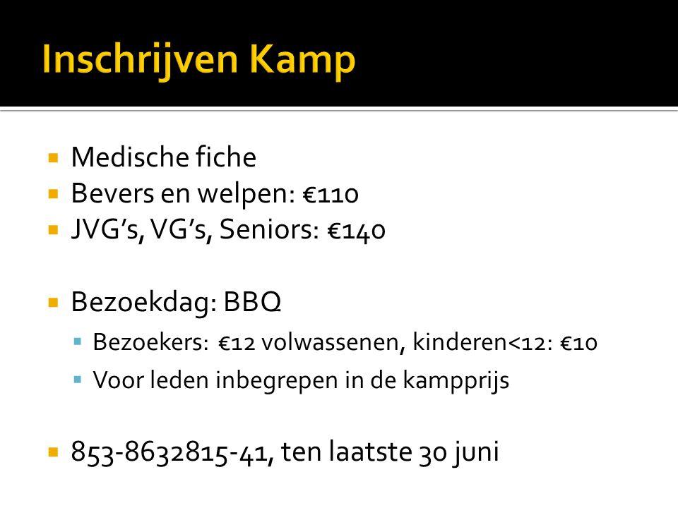 Medische fiche  Bevers en welpen: €110  JVG's, VG's, Seniors: €140  Bezoekdag: BBQ  Bezoekers: €12 volwassenen, kinderen<12: €10  Voor leden in
