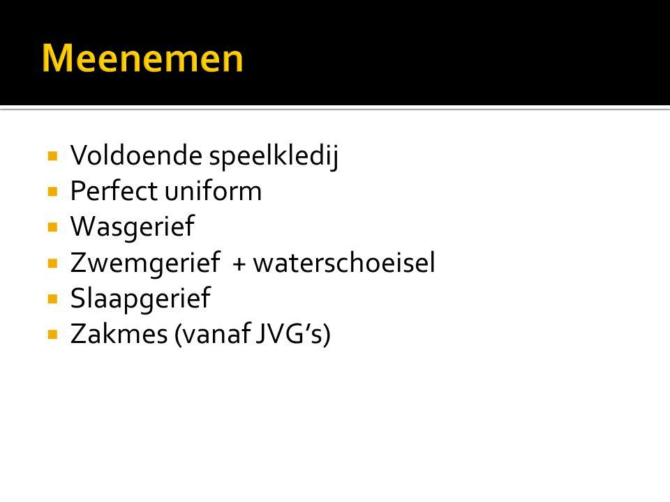  Voldoende speelkledij  Perfect uniform  Wasgerief  Zwemgerief + waterschoeisel  Slaapgerief  Zakmes (vanaf JVG's)