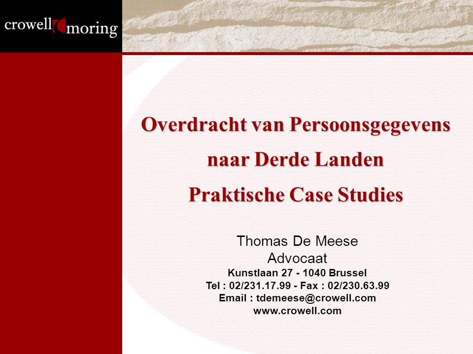 Overdracht van Persoonsgegevens naar Derde Landen Praktische Case Studies Thomas De Meese Advocaat Kunstlaan 27 - 1040 Brussel Tel : 02/231.17.99 - Fa