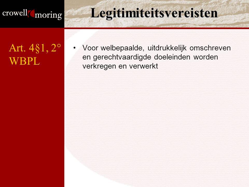 Legitimiteitsvereisten Voor welbepaalde, uitdrukkelijk omschreven en gerechtvaardigde doeleinden worden verkregen en verwerkt Art. 4§1, 2° WBPL