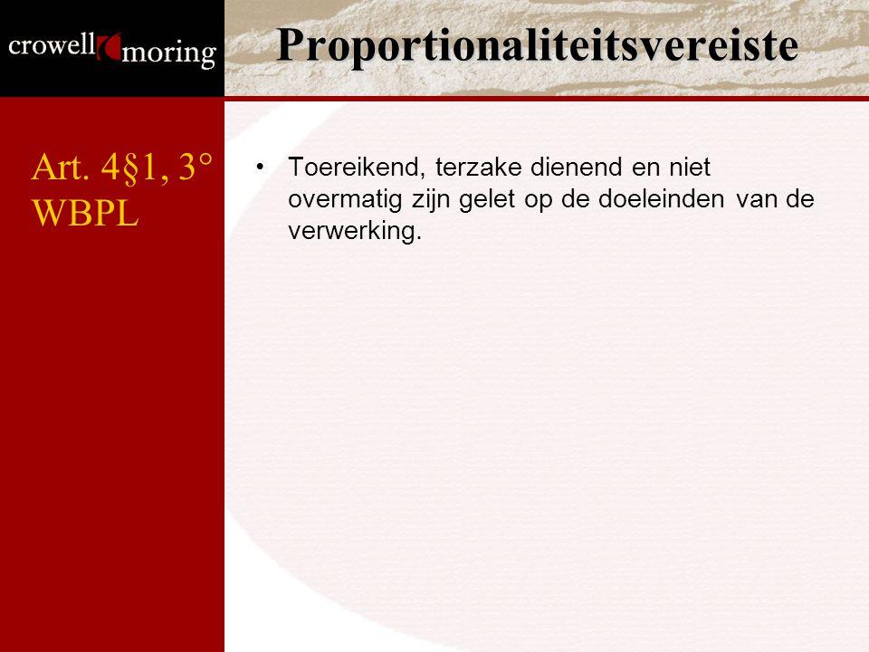 Proportionaliteitsvereiste Toereikend, terzake dienend en niet overmatig zijn gelet op de doeleinden van de verwerking. Art. 4§1, 3° WBPL