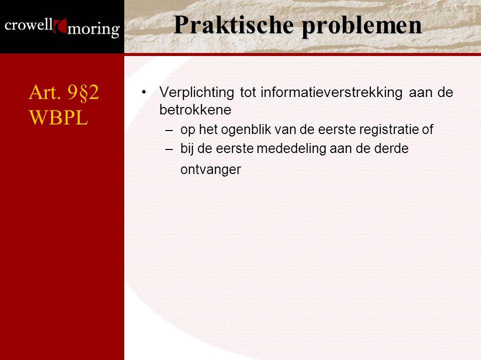 Praktische problemen Verplichting tot informatieverstrekking aan de betrokkene –op het ogenblik van de eerste registratie of –bij de eerste mededeling