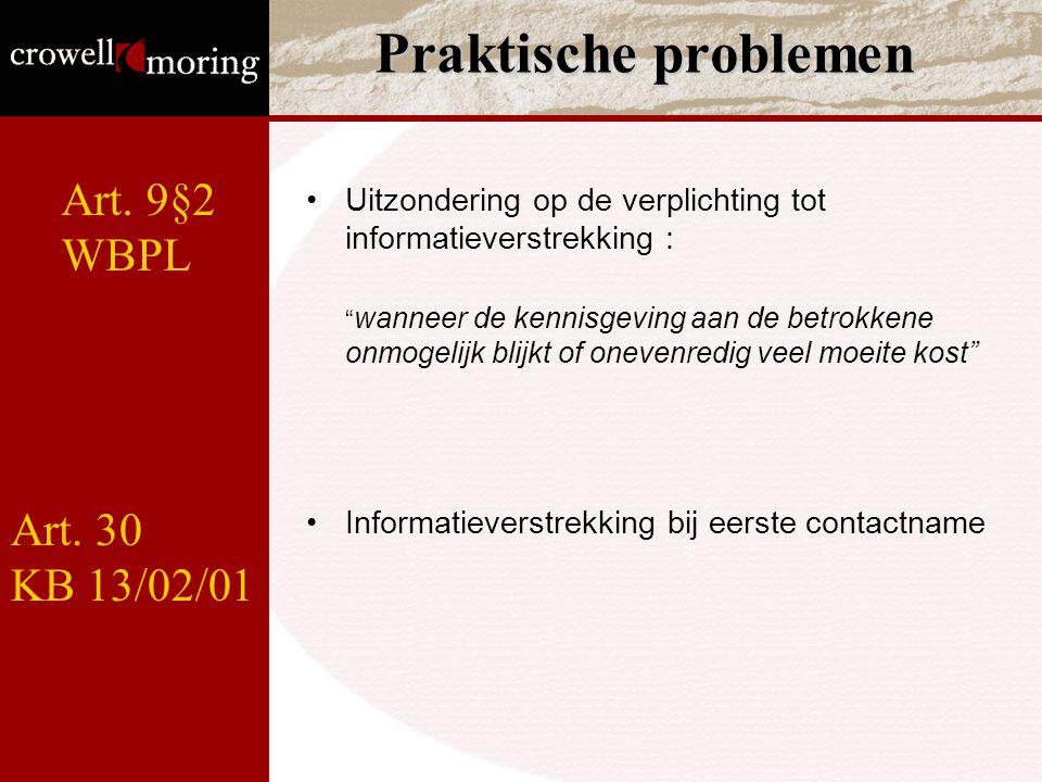 """Praktische problemen Uitzondering op de verplichting tot informatieverstrekking : """" wanneer de kennisgeving aan de betrokkene onmogelijk blijkt of one"""
