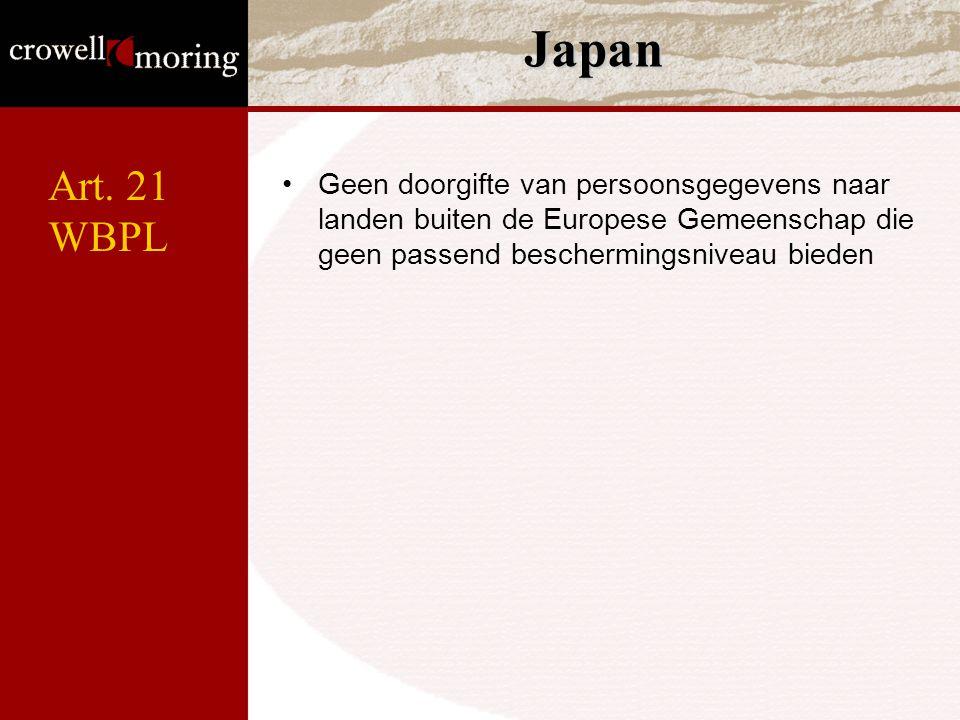 Japan Geen doorgifte van persoonsgegevens naar landen buiten de Europese Gemeenschap die geen passend beschermingsniveau bieden Art. 21 WBPL