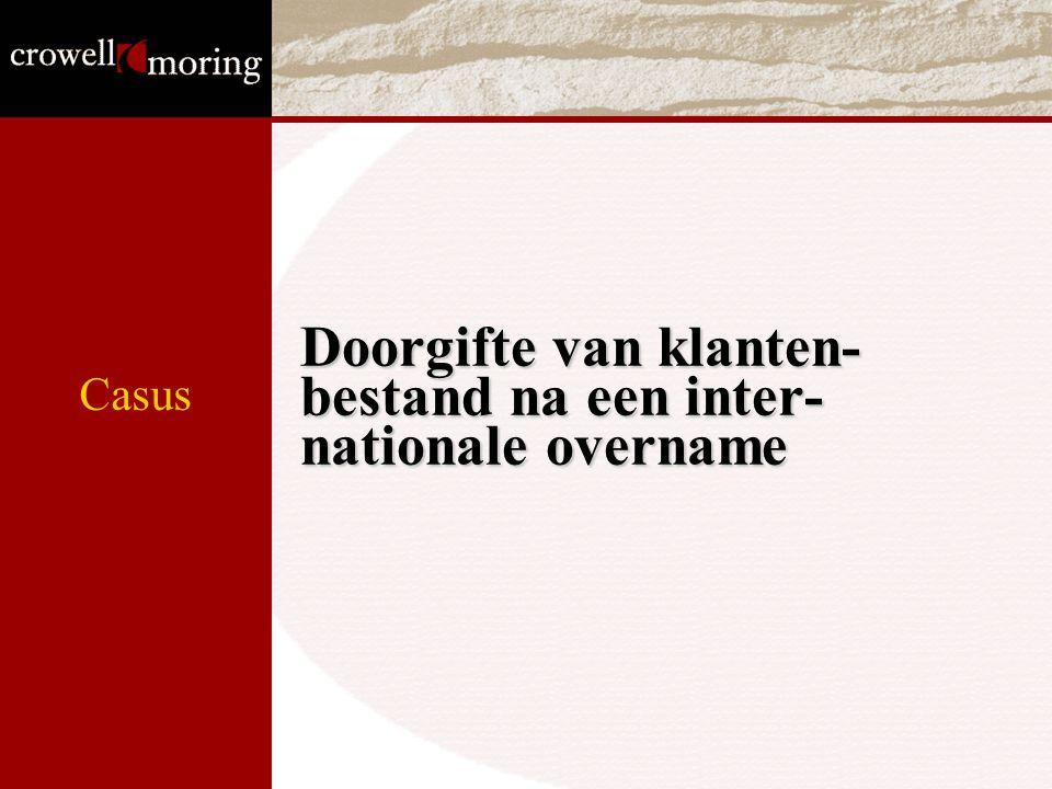 Doorgifte van klanten- bestand na een inter- nationale overname Casus