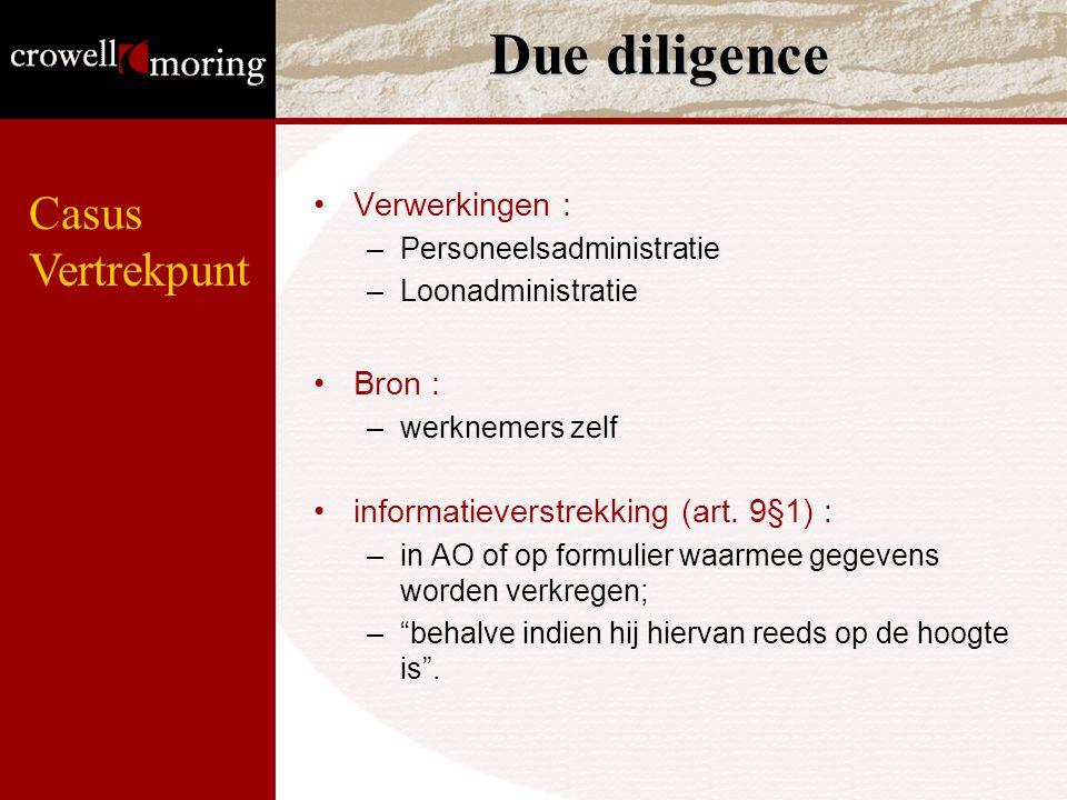 Due diligence Verwerkingen : –Personeelsadministratie –Loonadministratie Bron : –werknemers zelf informatieverstrekking (art. 9§1) : –in AO of op form