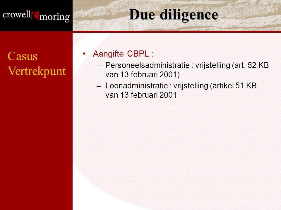 Due diligence Aangifte CBPL : –Personeelsadministratie : vrijstelling (art. 52 KB van 13 februari 2001) –Loonadministratie : vrijstelling (artikel 51