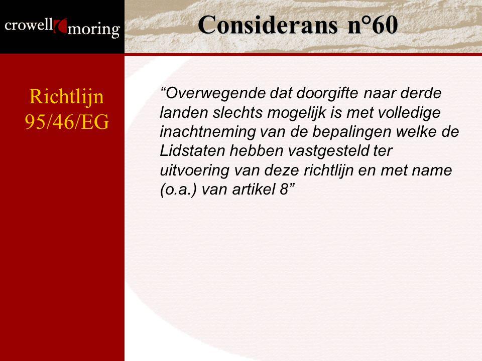 """Considerans n°60 """"Overwegende dat doorgifte naar derde landen slechts mogelijk is met volledige inachtneming van de bepalingen welke de Lidstaten hebb"""