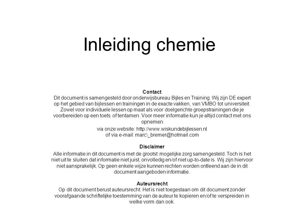 Inleiding chemie Contact Dit document is samengesteld door onderwijsbureau Bijles en Training. Wij zijn DE expert op het gebied van bijlessen en train