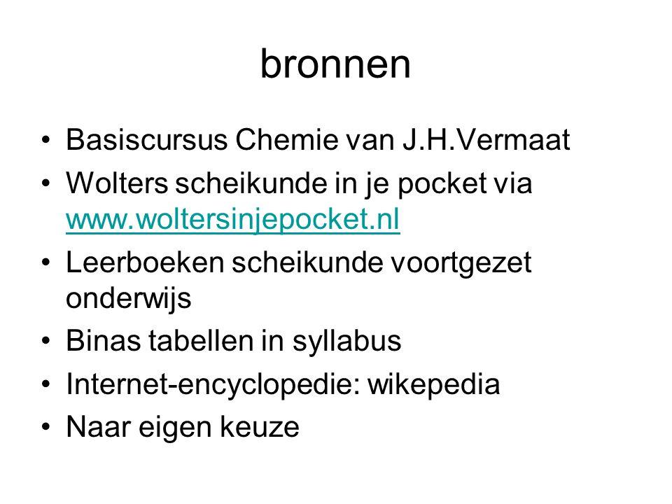 bronnen Basiscursus Chemie van J.H.Vermaat Wolters scheikunde in je pocket via www.woltersinjepocket.nl www.woltersinjepocket.nl Leerboeken scheikunde
