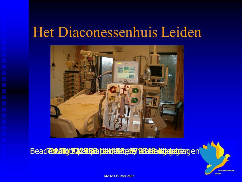 MvHvU 15 mei 2007 Het Diaconessenhuis Leiden Totaal 350 bedden, 6 IC beddenTotaal IC: 485 patiënten, 2543 ligdagenNVT: 7 patiënten, 55 behandeldagenBeademing: 129 patiënten, 671 behandeldagen