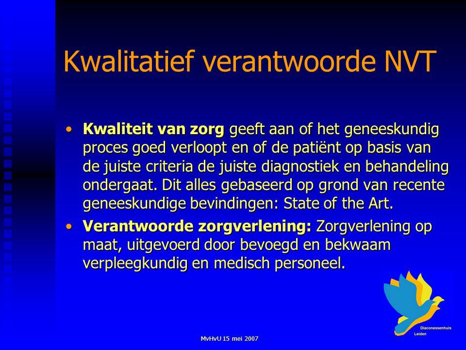MvHvU 15 mei 2007 Kwalitatief verantwoorde NVT Kwaliteit van zorg geeft aan of het geneeskundig proces goed verloopt en of de patiënt op basis van de juiste criteria de juiste diagnostiek en behandeling ondergaat.