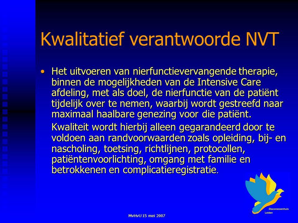 MvHvU 15 mei 2007 Kwalitatief verantwoorde NVT Het uitvoeren van nierfunctievervangende therapie, binnen de mogelijkheden van de Intensive Care afdeli