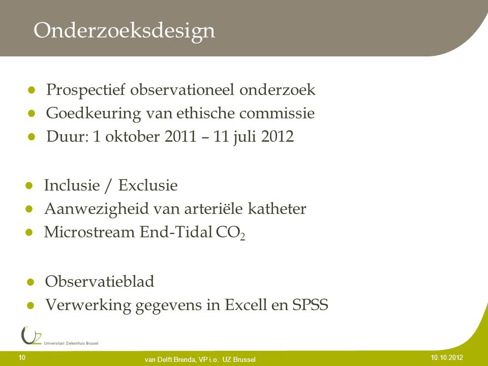 Onderzoeksdesign Prospectief observationeel onderzoek Goedkeuring van ethische commissie Duur: 1 oktober 2011 – 11 juli 2012 10 10.10.2012 van Delft B
