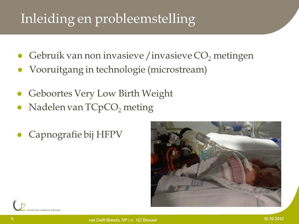 Inleiding en probleemstelling Gebruik van non invasieve /invasieve CO 2 metingen Vooruitgang in technologie (microstream) 6 10.10.2012 van Delft Brend